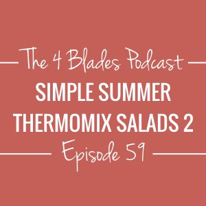T4B059: Simple Summer Thermomix Salads 2!