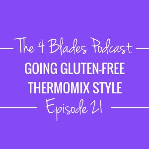 T4B021: Going Gluten-Free Thermomix Style!