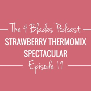 T4B 019: Strawberry Thermomix Spectacular! Strawberry Thermomix Recipes