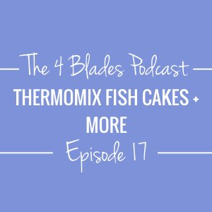 T4BE017: Thermomix Thai Fishcakes (Pancakes), Steamed Bangers & Mash, MYO LCM & Infused Olive Oil