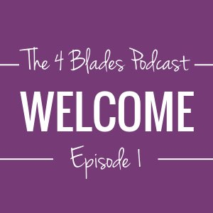The 4 Blades Podcast 001: Welcome!